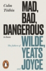 Mad, Bad, Dangerous to Know : The Fathers of Wilde, Yeats and Joyce - eBook