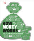 How Money Works : The Facts Visually Explained - eBook