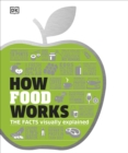 How Food Works : The Facts Visually Explained - eBook