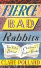 Fierce Bad Rabbits : The Tales Behind Children's Picture Books - Book