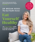 Eat Yourself Healthy : An easy-to-digest guide to health and happiness from the inside out