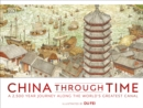 China Through Time : A 2,500 Year Journey along the World's Greatest Canal - Book