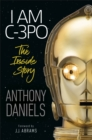 I Am C-3PO - The Inside Story : Foreword by J.J. Abrams - Book