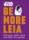 Star Wars Be More Leia : Find Your Rebel Voice And Fight The System - Book