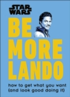 Star Wars Be More Lando : How to Get What You Want (and Look Good Doing It) - Book
