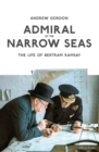Admiral of the Narrow Seas : The Life of Bertram Ramsay - Book