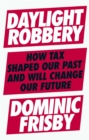 Daylight Robbery : How Tax Shaped Our Past and Will Change Our Future - Book