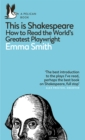 This Is Shakespeare : How to Read the World's Greatest Playwright - eBook