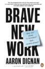 Brave New Work : Are You Ready to Reinvent Your Organization? - eBook
