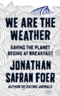We are the Weather : Saving the Planet Begins at Breakfast - Book