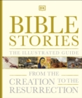 Bible Stories The Illustrated Guide : From the Creation to the Resurrection - Book
