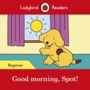 Good morning, Spot! - Ladybird Readers Beginner Level - Book