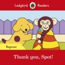 Thank you, Spot! - Ladybird Readers Beginner Level - Book