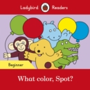 What color, Spot? - Ladybird Readers Beginner Level - Book