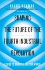 Shaping the Future of the Fourth Industrial Revolution : A guide to building a better world - Book