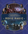 Fantastic Beasts: The Crimes of Grindelwald: Movie Magic - Book