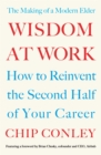 Wisdom at Work : The Making of a Modern Elder - Book