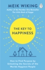 The Key to Happiness : How to Find Purpose by Unlocking the Secrets of the World's Happiest People - eBook