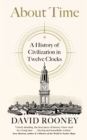 About Time : A History of Civilization in Twelve Clocks - Book
