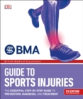 BMA Guide to Sports Injuries: The Essential Step-by-Step Guide to Prevention, Diagnosis, and Treatment - Book