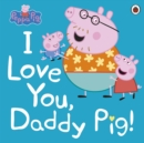 Peppa Pig: I Love You, Daddy Pig - Book