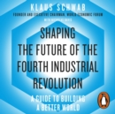 Shaping the Future of the Fourth Industrial Revolution : A guide to building a better world - eAudiobook