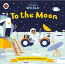 Little World: To the Moon : A push-and-pull adventure - Book