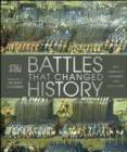 Battles that Changed History : Epic Conflicts Explored and Explained - eBook