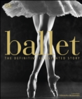 Ballet : The Definitive Illustrated Story - eBook