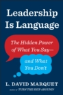 Leadership Is Language : The Hidden Power of What You Say and What You Don't - Book