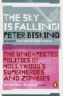 The Sky is Falling! : The Unexpected Politics of Hollywood's Superheroes and Zombies - Book