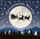 Goodnight, Santa : A Magical Christmas Story - Book