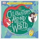 Celebrations Around the World : The Fabulous Celebrations you Won't Want to Miss - Book