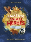 Tales of Amazing Animal Heroes : With an introduction from Michael Morpurgo - Book