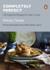Completely Perfect : 120 Essential Recipes for Every Cook - eBook