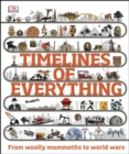 Timelines of Everything : From woolly mammoths to world wars - eBook