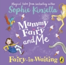 Mummy Fairy and Me: Fairy-in-Waiting : Fairy-in-Waiting - eAudiobook