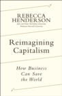 Reimagining Capitalism : Shortlisted for the FT & McKinsey Business Book of the Year Award 2020 - Book