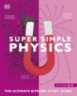 Super Simple Physics : The Ultimate Bitesize Study Guide - Book