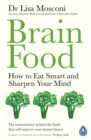 Brain Food : How to Eat Smart and Sharpen Your Mind - Book