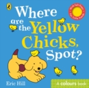 Where are the Yellow Chicks, Spot? : A colours book with felt flaps - Book