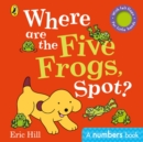 Where are the Five Frogs, Spot? : A numbers book with felt flaps - Book