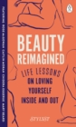 Beauty Reimagined : Life lessons on loving yourself inside and out