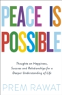 Peace Is Possible : Thoughts on happiness, success and relationships for a deeper understanding of life - Book