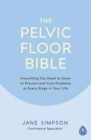 The Pelvic Floor Bible : Everything You Need to Know to Prevent and Cure Problems at Every Stage in Your Life - eBook