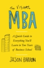 The Visual MBA : A Quick Guide to Everything You'll Learn in Two Years of Business School - Book