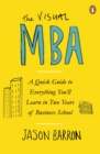 The Visual MBA : A Quick Guide to Everything You ll Learn in Two Years of Business School - eBook