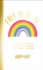 Free To Be Me : An LGBTQ+ Journal of Love, Pride and Finding Your Inner Rainbow - Book