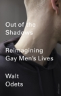 Out of the Shadows : Reimagining Gay Men's Lives - Book