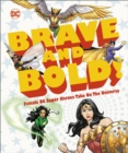 DC Brave and Bold! : Female DC Super Heroes Take on the Universe - Book